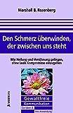 Marshall B. Rosenberg: Den Schmerz überwinden, der uns trennt. Gewaltfreie Kommunikation, Die Ideen & ihre Anwendung