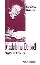 Madeleine Delbrêl: Mystikerin der Straße…