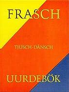 Frasch-Tjüsch-Dånsch Uurdebök by V Tams…