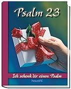 Psalm 23: Ich schenk dir einen Psalm by…