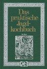 Das praktische Jagd-Kochbuch by Ernst-Ulrich…