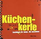 Küchenkerle.: Kochbuch für Jungs,…