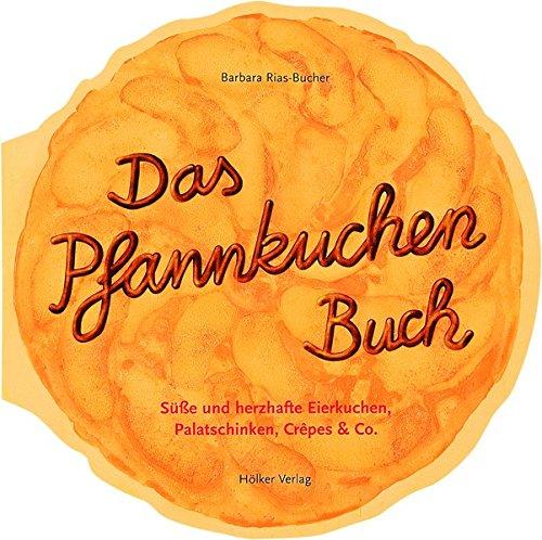 das-pfannkuchenbuch-susse-und-herzhafte-eierkuchen-palatschicken-crepes-co-geschenkbucher-mit-pfiff