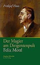 Der Magier am Dirigentenpult, Felix Mottl by…