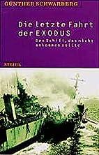 Die letzte Fahrt der Exodus by Günther…