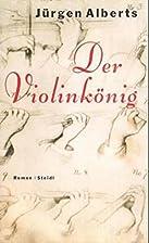 Der Violinkönig by Jürgen Alberts