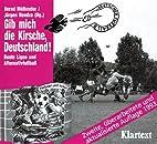 Gib mich die Kirsche, Deutschland! : Bunte…