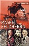 Keegan, John: Die Maske des Feldherrn Alexander der Grosse, Wellington, Grant, Hitler