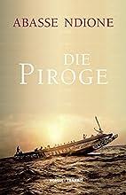 Die Piroge: Roman by Abasse Ndione