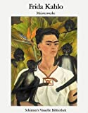 Kahlo, Frida: Frida Kahlo Masterpieces (Schirmer Visual Library) (French Edition)