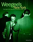 Weegee's New York: Photographs, 1935-1960 by…