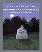 Der weiße Neger Wumbaba. Kleines Handbuch…