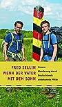 Wenn der Vater mit dem Sohn Unsere Wanderung durch Deutschlands unbekannte Mitte -