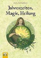 Jahreszeiten, Magie, Heilung by Eva Windele