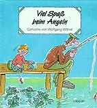 Viel Spaß beim Angeln by Wolfgang Willnat