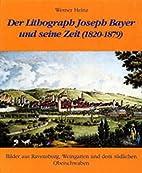 Der Lithograph Joseph Bayer und seine Zeit…
