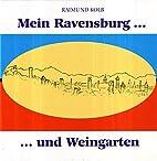 Mein Ravensburg ... und Weingarten by…