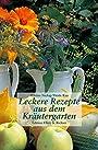 Leckere Rezepte aus dem Kräutergarten - Marion Nickig
