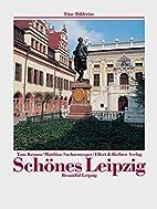 Schönes Leipzig. Eine Bildreise.…