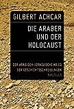 Gilbert Achcar: Die Araber und der Holocaust: Der arabisch-israelische Krieg der Geschichtsschreibungen