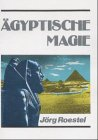 Ägyptische Magie by Jörg Roestel