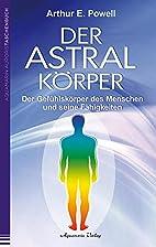 Der Astralkörper by Arthur E. Powell