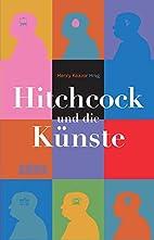 Hitchcock und die Künste by Henry…