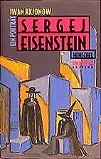 Sergej Eisenstein. Ein Porträt by Iwan…