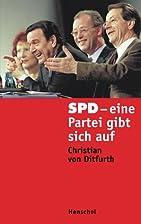 SPD - eine Partei gibt sich auf by Christian…