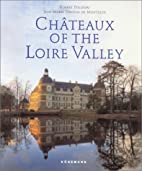 Chateaux of the Loire Valley by Jean-Marie…