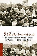3:2 für Deutschland : die Gründung der…
