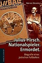 Julius Hirsch. Nationalspieler. Ermordet by…
