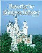 Bayerische Königsschlösser by Dieter Maier