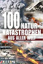 100 Naturkatatastrophen aus aller Welt by&hellip;