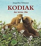 Kodiak, der kleine Bär by Jacqueline…