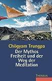 Chögyam Trungpa: Der Mythos Freiheit und der Weg der Meditation.