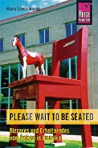 Please wait to be seated : Bizarres und…
