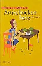 Artischockenherz by Milena Moser