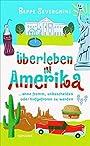 Überleben in Amerika: ...ohne fromm, unbescheiden oder tiefgefroren zu werden - Beppe Severgnini