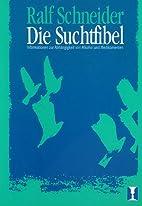 Die Suchtfibel by Ralf Schneider