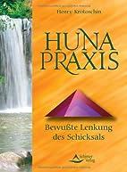 Huna-Praxis. Bewußte Lenkung des Schicksals…