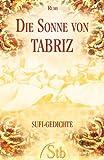 Jalaluddin Rumi: Die Sonne von Tabriz