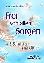 Frei von allen Sorgen by Susanne Hühn