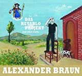 Braun, Alexander: Alexander Braun: Das Retablo-Projekt and Other Works