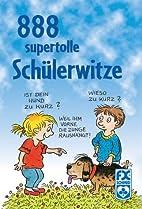 888 supertolle Schülerwitze by Erhard Dietl