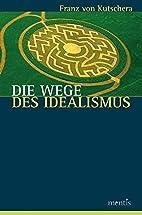Die Wege des Idealismus by Franz von…