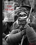 Imag(in)ing the Nagas : the pictorial…