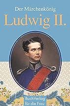 Der Märchenkönig Ludwig II. by Christine…