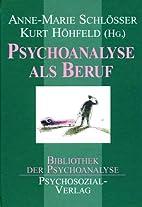 Psychoanalyse als Beruf by Anne-Marie…