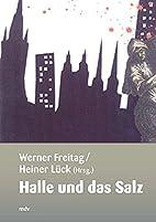 Halle und das Salz. Eine Salzstadt in…